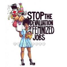 """Stop the unwarranted feminization of valuable jobs. Men can be nurses, nannies, maids, and homemakers. Patriarchy calls it """"women's work."""" But actually it's just work. Smash The Patriarchy, Gender Roles, Gender Issues, Intersectional Feminism, Social Issues, Social Work, Oppression, Human Rights, Women's Rights"""