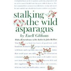 Stalking the Wild Asparagus - E. Gibbons (1962).      ...The world is your grocery store.