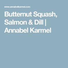 Butternut Squash, Salmon & Dill   Annabel Karmel