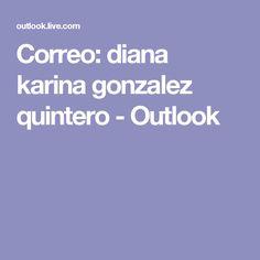 Correo: diana karina gonzalez quintero - Outlook