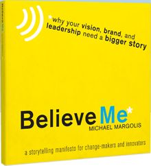 Believe Me A Storytelling Manifesto for Change-makers and innovators Author: Michael Margolis Storytelling Books, Business Storytelling, Change Maker, Web Design Tips, Emotional Connection, Trust Yourself, Your Story, Nook, Leadership