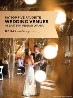 Top Eastern Pennsylvania Wedding Venues - A wedding planner's top five favorite places to get married - With a bonus hidden gem in the Poconos.