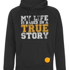 Based on a true story hoodie #hoodies #Fashion Storymood  MY LIFE IS BASED ON A TRUE STORY men's pullover hooded sweatshirt  80% Combed Cotton 20% Polyester 320g / 9.6oz. Fashion Story, New Fashion, Hooded Sweatshirts, Hoodies, True Stories, Pullover, Stylish, Cotton, Gifts
