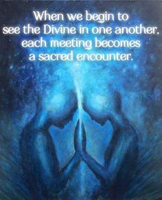 When we begin to see the Divine in each other ~ each meeting becomes a Sacred encounter ༺♡༻ WILD WOMAN SISTERHOOD™ #wildwomansisterhood #embracingthedivine