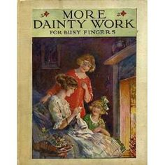 More Dainty Work for Busy Fingers (Hardcover)  http://www.amazon.com/dp/B003ZZANQI/?tag=pinterestmjp-20