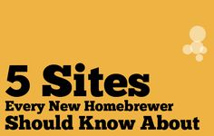 "5 Sites Every New Homebrewer Should Know About  www.LiquorList.com ""The Marketplace for Adults with Taste!"" @LiquorListcom #LiquorList.com"