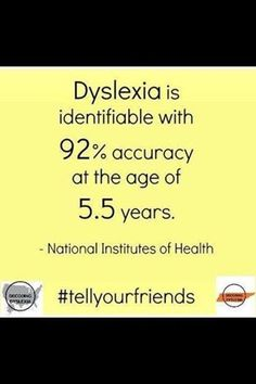 According to the National Institutes of Health, dyslexia is identifiable with 92% accuracy at the age of 5.5 years.
