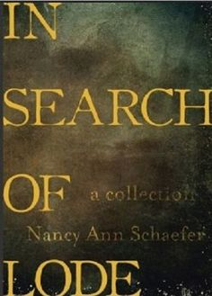 """In Search of Lode"" poetry chapbook by Nancy Ann Schaefer."