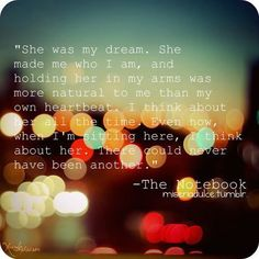 One of the greatest quotes of The Notebook. I love the book and i adore Noah