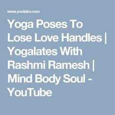 Yoga Poses To Lose Love Handles | Yogalates With Rashmi Ramesh | Mind Body Soul - YouTube