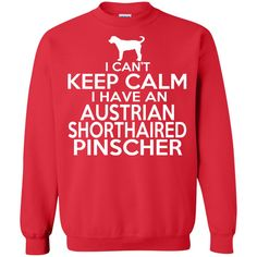 I Cant Keep Calm I Have An Australian Shorthaired Pinscher Sweatshirts