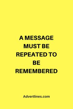 A message must be repeated to be remembered.  #Marketing #MarketingTip #MarketingTips #Branding