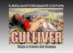 GULLIVER Viaje a través del tiempo http://luisbusom.blogspot.com.es/2011/05/gulliver-viaje-traves-del-tiempo.html