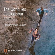 """""""The world lies outside your home."""" -Muhammed Haider"""