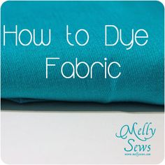 Melly Sews: Hand Dyeing Fabric Tutorial - NOT using RIT DYE. this is a more colorfast method.