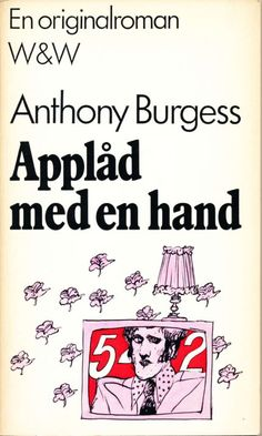 Original title: One Hand Clapping Cover by: Per Åhlin Printed: 1973 Book Cover Art, Book Cover Design, Book Covers, Anthony Burgess, Drawing, Books, Prints, Fictional Characters, Kunst