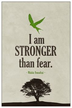 I am stronger than fear. – Malala Yousafzai thedailyquotes.com