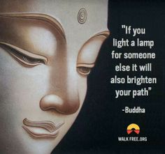 """""""If you light a lamp for someone else it will also brighten your path."""" ~Buddha"""