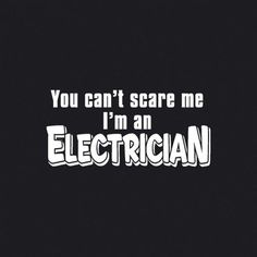 Funny Tshirt You Can't Scare Me I'm An Electrician Journeryman Union C10 Cables