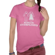 Mission Accomplished.  A cool t-shirt just for the newlyweds.  STORE LINK: http://www.zazzle.com/married_mission_accomplished_t_shirt-235288118501600575