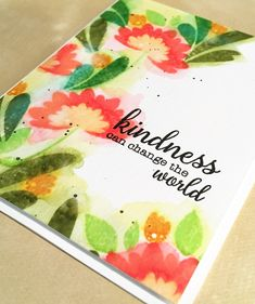 Kindness watercolor card using Distress Inks on watercolor paper with a WPlus9 Summer Blooms stamp set