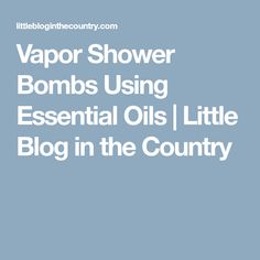 Vapor Shower Bombs Using Essential Oils | Little Blog in the Country
