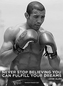 Jose Aldo, UFC, MMA, Wisdom, Quotes, Sports Quotes, Dream, Dreams, Believe, Fitness, Force Fitness,