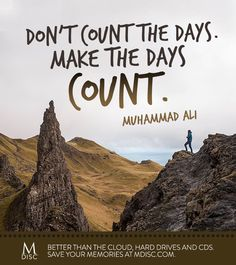 Don't count the days. Make the days count. - Muhammad Ali #life #inspiration #quote