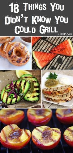 18 unique food ideas for the grill! I've not once cooked dessert on a grill, but I think that's going to be my new thing.
