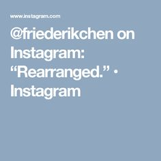 "@friederikchen on Instagram: ""Rearranged."" • Instagram"