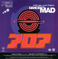 Pop Will Eat Itself / Dance Of The Mad / The Designers Republic
