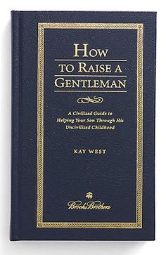 For the nursery - How To Raise A Gentleman - Brooks Brothers Entrepreneur Inspiration, Entrepreneur Books, Raising Boys, Personalized Books, Brooks Brothers, Manners, Etiquette, Reading Lists, Book Worms
