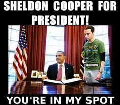 Sheldon Cooper for president! Yes!