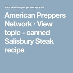American Preppers Network • View topic - canned Salisbury Steak recipe
