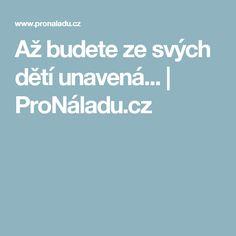 Až budete ze svých dětí unavená... | ProNáladu.cz