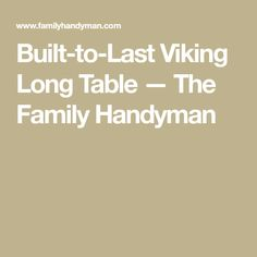 Built-to-Last Viking Long Table — The Family Handyman