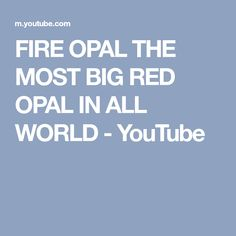 FIRE OPAL THE MOST BIG RED OPAL IN ALL WORLD - YouTube