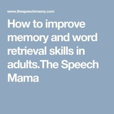 How to improve memory and word retrieval skills in adults.The Speech Mama