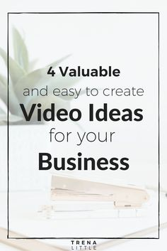 4 Valuable and easy to create video ideas for your business