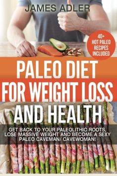 Paleo Diet For Weight Loss and Health: Get Back to Your Paleolithic Roots, Lose Massive Weight and Become a Sexy Paleo Caveman/ Cavewoman.  40 Paleo ... and Paleo Recipes for Beginners) (Volume 1) ** Want additional info? Click on the image.