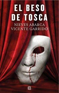 Los libros de Dánae: El beso de Tosca.- Vicente Garrido y Nieves Abarca...