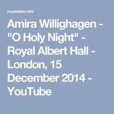 "Amira Willighagen - ""O Holy Night"" - Royal Albert Hall - London, 15 December 2014 - YouTube"