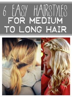 6 Easy Hairstyles for Medium to Long Hair. I like easy!