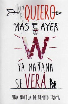 Hoy te quiero más que ayer, ya mañana se verá / Benito Troya.-- [Gran Canaria] : autor-editor, 2014.
