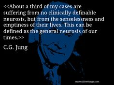 """""""...the senselessness and emptiness of their lives: ...the general neurosis of our times."""""""