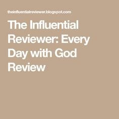 The Influential Reviewer: Every Day with God Review