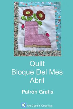Quilt Bloque Del Mes Abril Basic Embroidery Stitches, Dmc Embroidery Floss, Hand Applique, Applique Quilts, Sewing Machine Quilt Block, Quilt Patterns, Quilting Ideas, Block Of The Month, Blanket Stitch