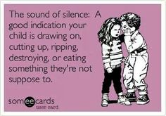 Lmao so true wit my babies up to no good everytime lol never fails