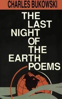 The Last Night of the Earth Poems (Paperback) ~ Charles Bukowski... Cover Art