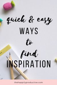 Inspiration - 6 quick and easy ways to find inspiration – The Happily Productive - Self Development, Personal Development, How To Get Motivated, Reaching Goals, Holistic Approach, Write It Down, Thought Process, Best Blogs, Mindful Living